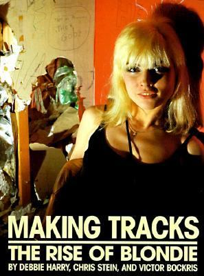 Making Tracks: The Rise of Blondie 9780306808586