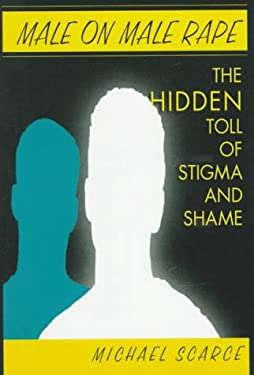 Male on Male Rape: The Hidden Toll of Stigma and Shame 9780306456275