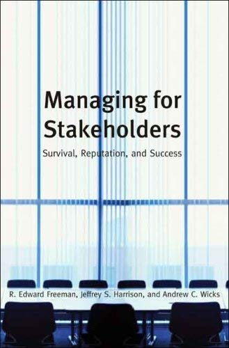 Managing for Stakeholders: Survival, Reputation, and Success