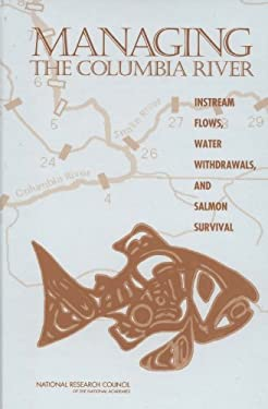 Managing the Columbia River: Instream Flows, Water Withdrawals, and Salmon Survival 9780309091558