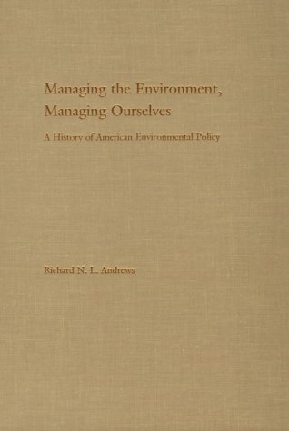 Managing the Environment, Managing Ourselves: A History of American Environmental Policy 9780300073584