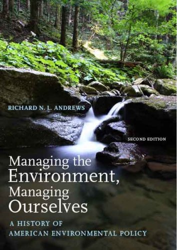 Managing the Environment, Managing Ourselves: A History of American Environmental Policy 9780300111248