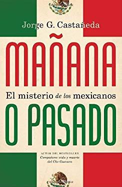 Manana O Pasado: El Misterio de Los Mexicanos 9780307745095
