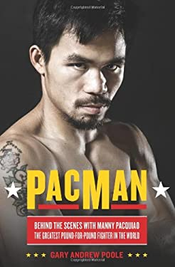 PacMan: Behind the Scenes with Manny Pacquiao--The Greatest Pound-For-Pound Fighter in the World 9780306819490