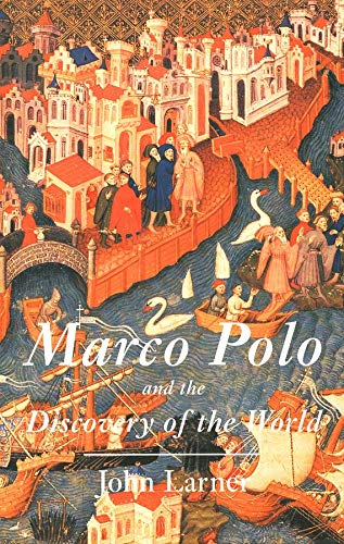 Marco Polo and the Discovery of the World 9780300079715