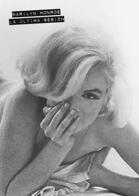 Marilyn Monroe: The Last Sitting: Bert Stern's Favorite Photos of an American Icon 9780307391643