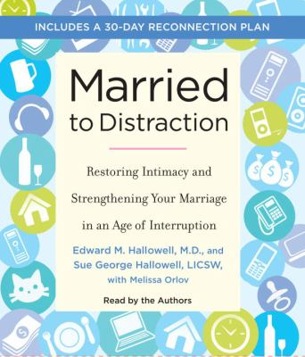 Married to Distraction: Restoring Intimacy and Strengthening Your Marriage in an Age of Interruption 9780307712998