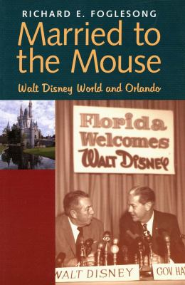 Married to the Mouse: Walt Disney World and Orlando 9780300098280