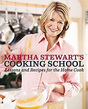 Martha Stewart's Cooking School: Lessons and Recipes for the Home Cook 9780307396440