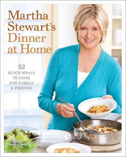 Martha Stewart's Dinner at Home: 52 Quick Meals to Cook for Family & Friends 9780307396457
