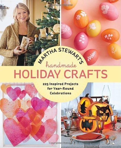 Martha Stewart's Handmade Holiday Crafts: 225 Inspired Projects for Year-Round Celebrations 9780307586902