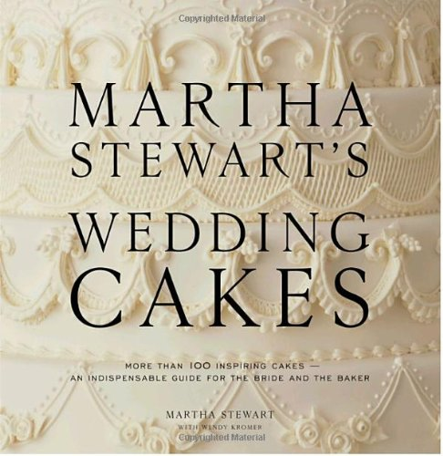 Martha Stewart's Wedding Cakes: More Than 150 Inspiring Cakes - An Indispensable Guide for the Bride and the Baker 9780307394538