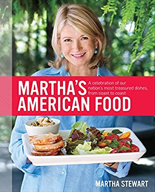 Martha's American Food: A Celebration of Our Nation's Most Treasured Dishes, from Coast to Coast 9780307405081