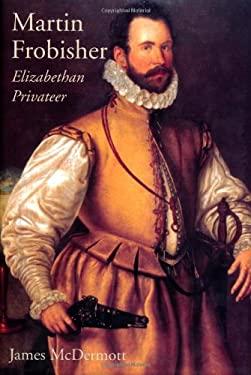 Martin Frobisher: Elizabethan Privateer 9780300083804