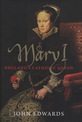 Mary I: England's Catholic Queen 9780300118100