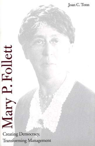 Mary P. Follett: Creating Democracy, Transforming Management 9780300096217