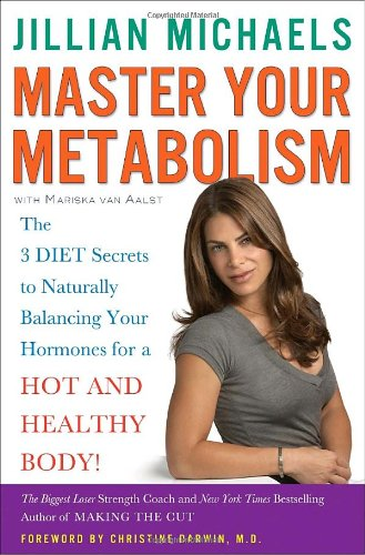 Master Your Metabolism: The 3 Diet Secrets to Naturally Balancing Your Hormones for a Hot and Healthy Body! 9780307450739