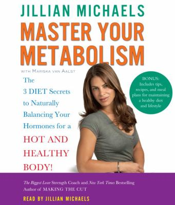 Master Your Metabolism: The 3 Diet Secrets to Naturally Balancing Your Hormones for a Hot and Healthy Body! 9780307737274