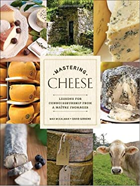 Mastering Cheese: Lessons for Connoisseurship from a Maitre Fromager 9780307406484
