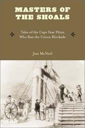 Masters of the Shoals: Tales of the Cape Fear Pilots Who Ran the Union Blockade