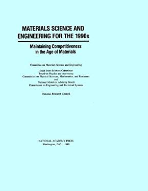 Materials Science and Engineering for the 1990s: Maintaining Competitiveness in the Age of Materials 9780309039284