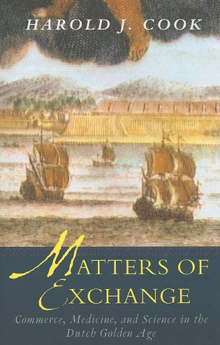 Matters of Exchange: Commerce, Medicine, and Science in the Dutch Golden Age 9780300143218