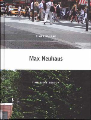 Max Neuhaus: Times Square, Time Piece Beacon 9780300151671