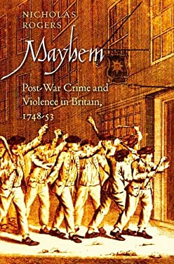 Mayhem: Post-War Crime and Violence in Britain, 1748-53 9780300169621
