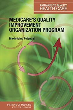 Medicare's Quality Improvement Organization Program: Maximizing Potential 9780309101080