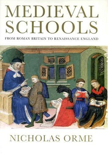 Medieval Schools: From Roman Britain to Renaissance England 9780300111026