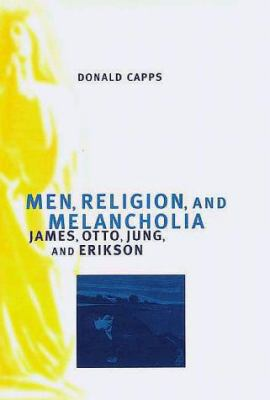 Men, Religion, and Melancholia: James, Otto, Jung, and Erikson 9780300069716