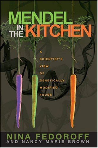 Mendel in the Kitchen: A Scientist's View of Genetically Modified Food 9780309092050