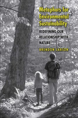 Metaphors for Environmental Sustainability: Redefining Our Relationship with Nature 9780300151534