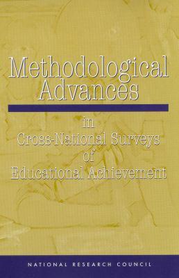 Methodological Advances in Cross-National Surveys of Educational Achievement 9780309083331
