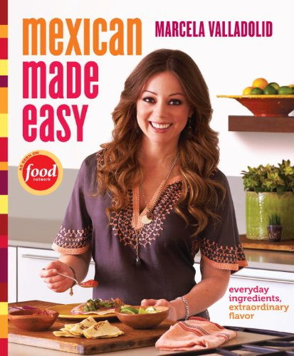 Mexican Made Easy: Everyday Ingredients, Extraordinary Flavor 9780307888266