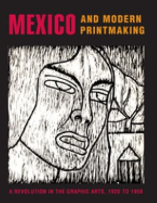 Mexico and Modern Printmaking: A Revolution in the Graphic Arts, 1920 to 1950 9780300120042