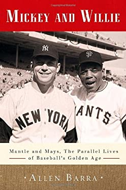 Mickey and Willie: Mantle and Mays, the Parallel Lives of Baseball's Golden Age 9780307716484