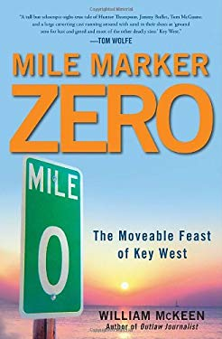 Mile Marker Zero: The Moveable Feast of Key West 9780307592002
