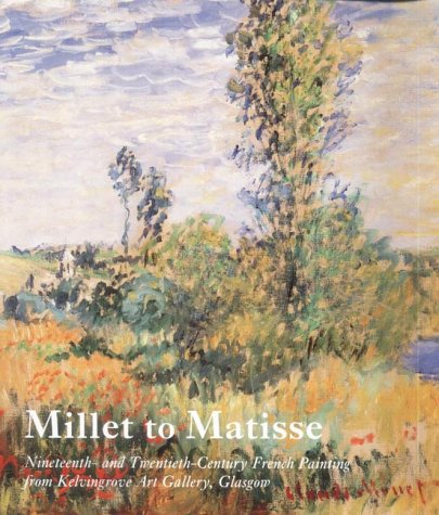 Millet to Matisse: Nineteenth- And Twentieth-Century French Painting from Kelvingrove Art Gallery, Glasgow 9780300097801