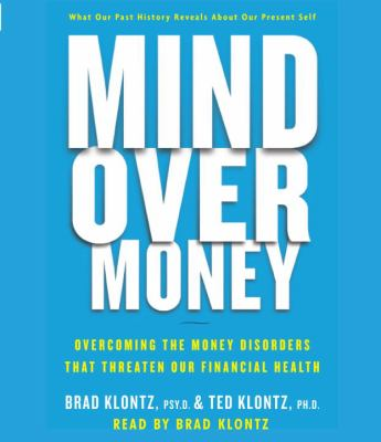 Mind Over Money: Overcoming the Money Disorders That Threaten Our Financial Health 9780307712912
