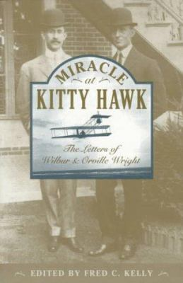 Miracle at Kitty Hawk: The Letters of Wilbur and Orville Wright 9780306806711