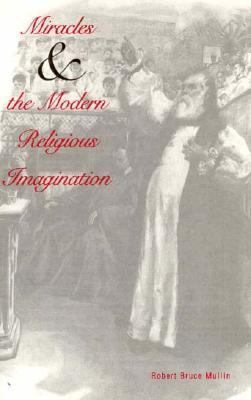 Miracles and the Modern Religious Imagination 9780300066968