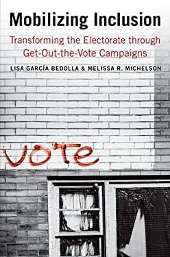 Mobilizing Inclusion: Transforming the Electorate Through Get-Out-The-Vote Campaigns 9780300166781