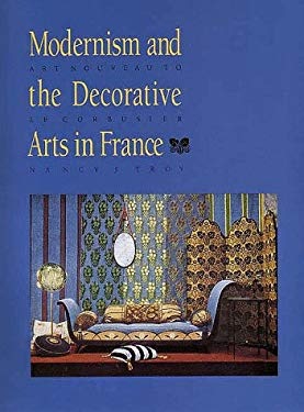 Modernism and the Decorative Arts in France: Art Nouveau to Le Corbusier 9780300045543