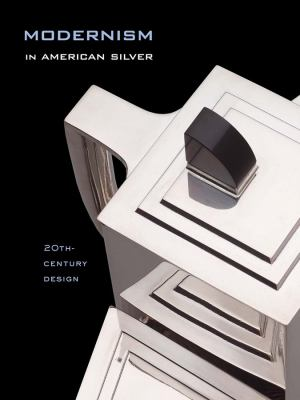 Modernism in American Silver: 20th-Century Design 9780300109276