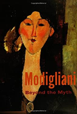 Modigliani: Beyond the Myth 9780300102642