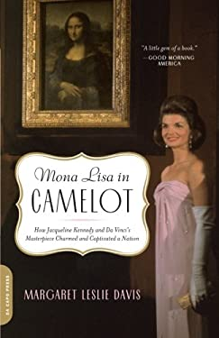 Mona Lisa in Camelot: How Jacqueline Kennedy and Da Vinci's Masterpiece Charmed and Captivated a Nation 9780306818431