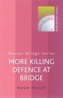 More Killing Defence at Bridge: Intermediate 9780304366149