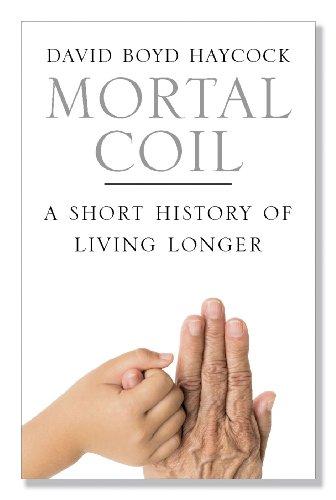 Mortal Coil: A Short History of Living Longer 9780300158250