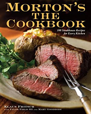 Morton's the Cookbook: 100 Steakhouse Recipes for Every Kitchen 9780307409461